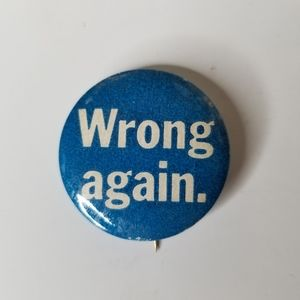 Vintage Wrong Again Blue White Button Pin Funny